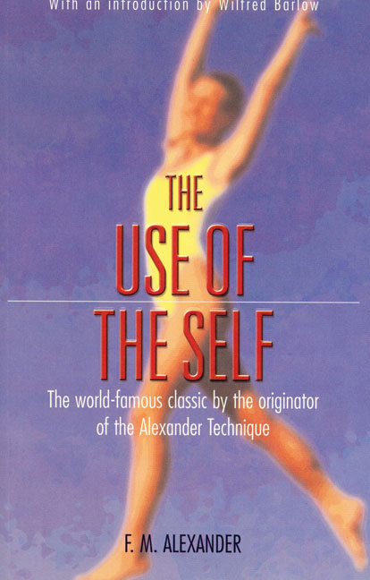 The Use of the Self By Alexander, F. M.